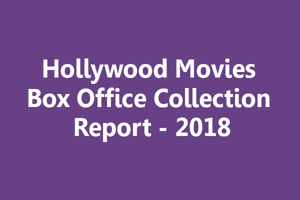 Hollywood Movies Box Office Collection 2018 – The Top 100 Hollywood Movies Of 2018