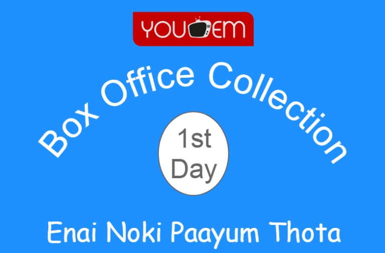 Enai Noki Paayum Thota 1st Day Box Office Collection, Occupancy, Screen Count