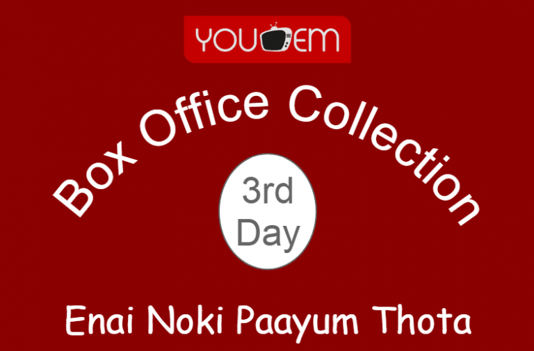 Enai Noki Paayum Thota 3rd Day Box Office Collection, Occupancy, Screen Count