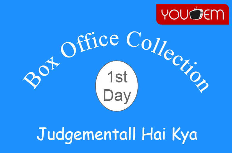 Judgementall Hai Kya 1st Day Box Office Collection, Occupancy, Screen Count
